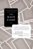 The Race Card - How Bluffing About Bias Makes Race Relations Worse ebook by Richard Thompson Ford