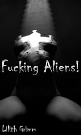 Fucking Aliens ebook by Lilith Grimm