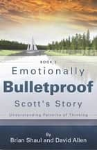 Emotionally Bulletproof - Scott's Story (Book 3) ebook by David Allen