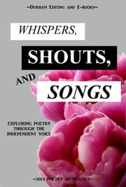 Whispers, Shouts, and Songs: Exploring Poetry Through the Independent Voice ebook by Durham Editing and E-books