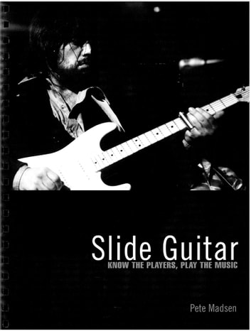 Slide Guitar - Know the Players, Play the Music ebook by Pete Madsen