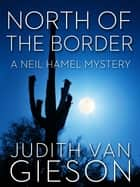 North of the Border ebook by Judith Van Gieson