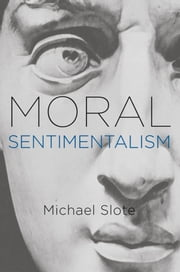 Moral Sentimentalism ebook by Michael Slote