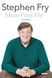 More Fool Me: A Memoir ebook by Stephen Fry