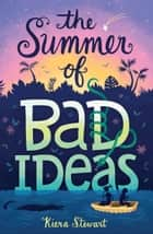 The Summer of Bad Ideas ebook by Kiera Stewart