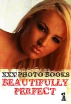 XXX Photo Books - Beautifully Perfect Volume 1 ebook by Rachael Parker