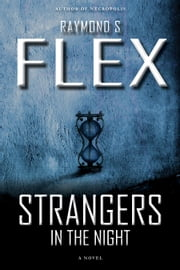 Strangers In The Night - A Novel ebook by Raymond S Flex