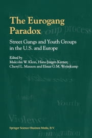 The Eurogang Paradox - Street Gangs and Youth Groups in the U.S. and Europe ebook by Malcolm Klein,Hans-Jürgen Kerner,Cheryl Maxson,E. Weitekamp