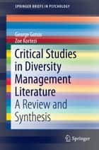 Critical Studies in Diversity Management Literature - A Review and Synthesis ebook by George Gotsis, Zoe Kortezi