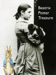 Beatrix Potter Treasure: Tale of Peter Rabbit, Squirrel Nutkin, Benjamin Bunny and many more - Tale of Peter Rabbit, Squirrel Nutkin, Benjamin Bunny and many more ebook by Beatrix Potter