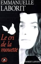 Le cri de la mouette ebook by Emmanuelle LABORIT
