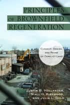 Principles of Brownfield Regeneration ebook by Justin Hollander,Niall Kirkwood,Julia Gold