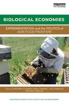 Biological Economies - Experimentation and the politics of agri-food frontiers ebook by Richard Le Heron, Hugh Campbell, Nick Lewis,...