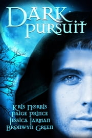 Dark Pursuit ebook by Jessica Jarman,Bronwyn Green,Kris Norris,Paige Prince