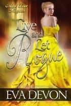 Live and Let Rogue - Must Love Rogues, #4 ebook by Eva Devon