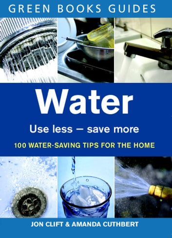Water - Use Less, Save More eBook by Jon Clift,Amanda Cuthbert