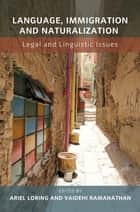 Language, Immigration and Naturalization - Legal and Linguistic Issues ebook by Ariel Loring, Prof. Vaidehi Ramanathan