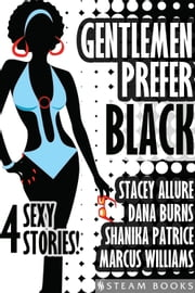 Gentlemen Prefer Black - A Sexy Bundle of 4 Interracial BWWM Short Stories from Steam Books ebook by Stacey Allure,Dana Burns,Shanika Patrice,Steam Books