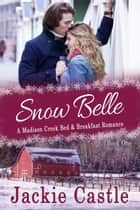 Snow Belle - Madison Creek Bed & Breakfast, #1 ebook by Jackie Castle