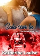 Solo con te - The Heroes Series Vol.3 eBook by Katherine Louise