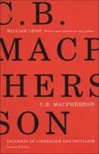 C.B. Macpherson - Dilemmas of Liberalism and Socialism ebook by William Leiss