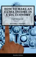 Extra Income Ideas for The Gig Economy - Self Help ebook by Anthony J. Andrews
