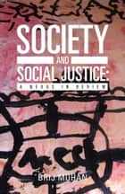 Society and Social Justice: a Nexus in Review ebook by Brij Mohan