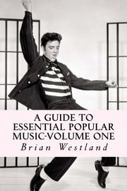 A Guide to Essential Popular Music-Volume One ebook by Brian Westland