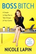 Boss Bitch eBook par A Simple 12-Step Plan to Take Charge of Your Career