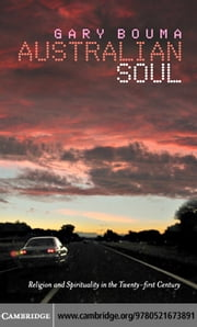 Australian Soul: Religion and Spirituality in the 21st Century ebook by Bouma, Gary