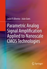 Parametric Analog Signal Amplification Applied to Nanoscale CMOS Technologies ebook by João Goes,Joao Oliveira