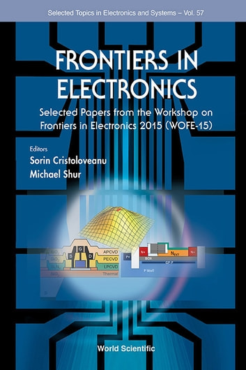 Frontiers in Electronics - Selected Papers from the Workshop on Frontiers in Electronics 2015 (WOFE-15) ebook by Sorin Cristoloveanu,Michael S Shur