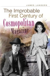 The Improbable First Century of Cosmopolitan Magazine ebook by James Landers