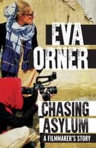 Chasing Asylum ebook by Eva Orner