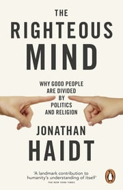 The Righteous Mind - Why Good People are Divided by Politics and Religion ebook by Jonathan Haidt