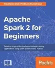 Spark 2.0 for Beginners ebook by Rajanarayanan Thottuvaikkatumana