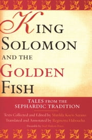 King Solomon and the Golden Fish - Tales from the Sephardic Tradition ebook by Matilda Koén-Sarano,Reginetta Haboucha,Reginetta Haboucha