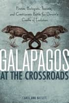 Galapagos at the Crossroads ebook by Carol Ann Bassett