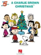 A Charlie Brown Christmas(TM) (Songbook) ebook by Vince Guaraldi