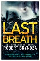 Last Breath - A gripping serial killer thriller that will have you hooked 電子書 by Robert Bryndza