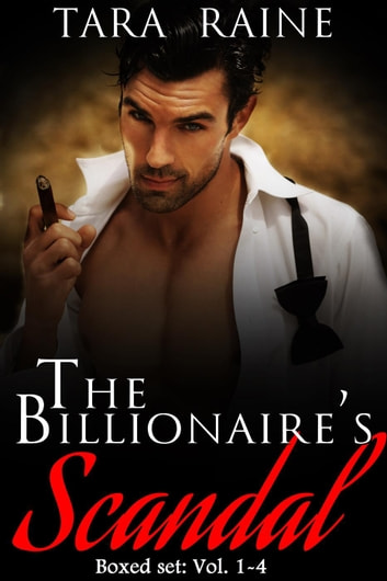 The Billionaire's Scandal Boxed Set: Vol. 1-4 ebook by Tara Raine