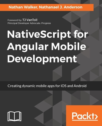 NativeScript for Angular Mobile Development ebook by Nathan Walker,Nathanael J. Anderson