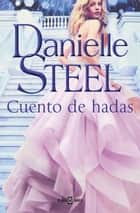 Cuento de hadas eBook by Danielle Steel