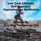 Low Carb Lifestyle Self Hypnosis Hypnotherapy Meditation audiobook by Key Guy Technology LLC