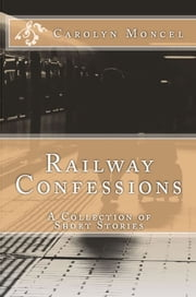 Railway Confessions: A Collection of Short Stories ebook by Carolyn Moncel