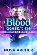 Blood Doesn't Lie - Otherworld Crime Unit, #1 ebook by Nova Archer