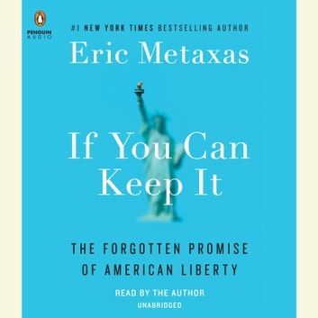If You Can Keep It - The Forgotten Promise of American Liberty audiobook by Eric Metaxas