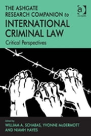 The Ashgate Research Companion to International Criminal Law - Critical Perspectives ebook by Ms Niamh Hayes,Ms Yvonne McDermott,Professor William A Schabas