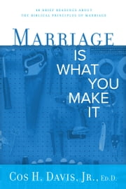 Marriage Is...What You Make It ebook by Cos H. Davis Jr
