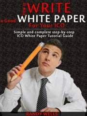 How to Write a Good White Paper For Your ICO: Simple and Complete Step-by-Step ICO White Paper Tutorial Guide